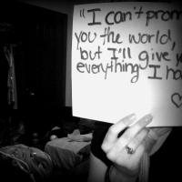 I Can't Promise You The World, But I'll Give You Everything I Have