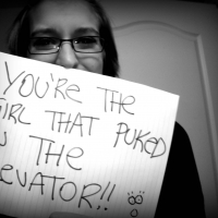 You're The Girl That Puked In The Elevator!!