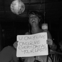 U Only Live Once! Live Every Day As Your Last!
