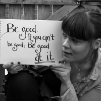Be Good. If You Can't Be Good, Be Good At It