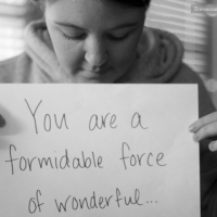 You Are A Formidable Force Of Wonderful...