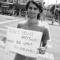 Don't Trust Anything And Be Open To Everything