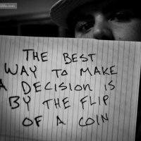 The Best Way To Make A Decision Is By The Flip Of A Coin