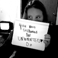 You Were Unplanned And Unwanted!