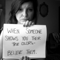When Someone Shows You Their True Colors - Believe Them
